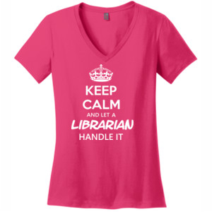 Keep Calm & Let A Librarian Handle It - V Neck Tee