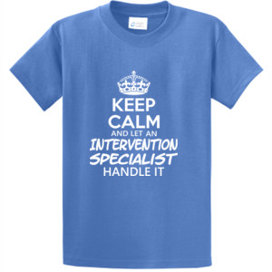 Keep Calm & Let An Intervention Specialist Handle It - Unisex T-Shirt