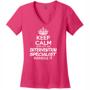 Keep Calm & Let An Intervention Specialist Handle It - V Neck Tee