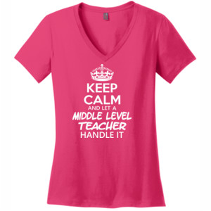 Keep Calm & Let A Middle Level Teacher Handle It - V Neck Tee