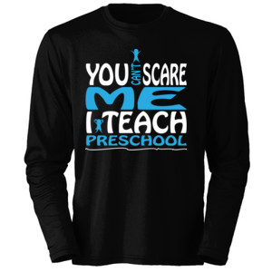 You Can't Scare Me I Teach Preschool - Heavy Cotton ™ 100% Cotton Long Sleeve T Shirt