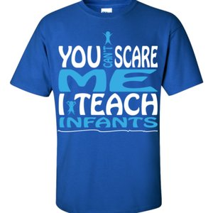 You Can't Scare Me I Teach Infants