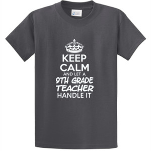 Keep Calm & Let A 9th Grade Teacher Handle It - Unisex T-Shirt