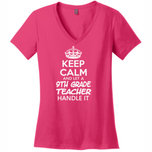 Keep Calm & Let A 9th Grade Teacher Handle It - V Neck Tee