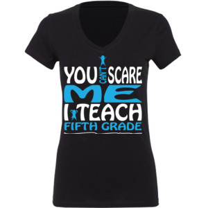 You Can't Scare Me I Teach Fifth Grade - Ladies' Jersey Short-Sleeve V-Neck T-Shirt