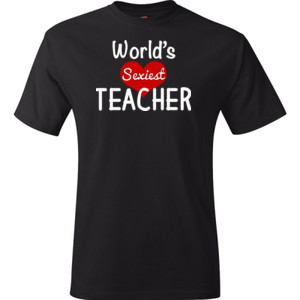 World's Sexiest Teacher - Hanes - TaglessT-Shirt - DTG