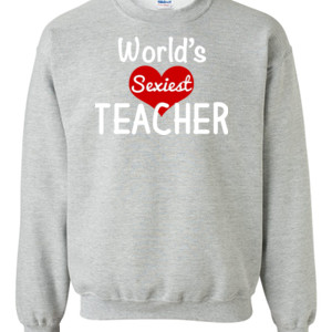 World's Sexiest Teacher - Gildan - 8oz. 50/50 Crewneck Sweatshirt - DTG