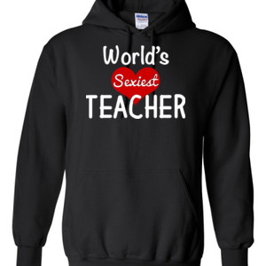 World's Sexiest Teacher - Gildan - 8 oz. 50/50 Hooded Sweatshirt - DTG