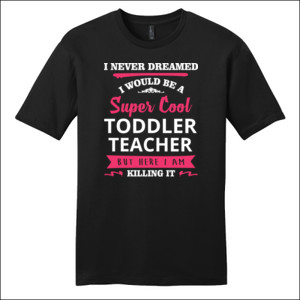 Super Cool Toddler Teacher - District - Very Important Tee ® - DTG