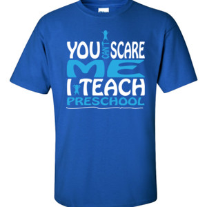 You Can't Scare Me I Teach Preschool - Gildan - 6.1oz 100% Cotton T Shirt - DTG