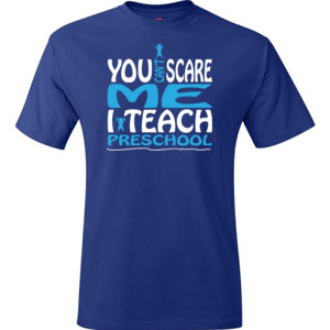 You Can't Scare Me I Teach Preschool - Hanes - TaglessT-Shirt - DTG