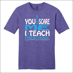 You Can't Scare Me I Teach Preschool - District - Very Important Tee ® - DTG