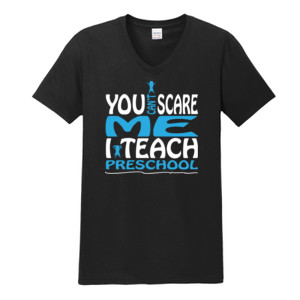 You Can't Scare Me I Teach Preschool - Gildan - Softstyle ® V Neck T Shirt - DTG