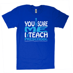 You Can't Scare Me I Teach Preschool - American Apparel - Unisex Fine Jersey T-Shirt - DTG