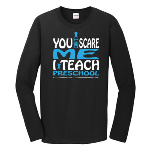 You Can't Scare Me I Teach Preschool - Gildan - Softstyle ® Long Sleeve T Shirt - DTG