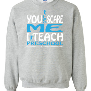 You Can't Scare Me I Teach Preschool - Gildan - 8oz. 50/50 Crewneck Sweatshirt - DTG