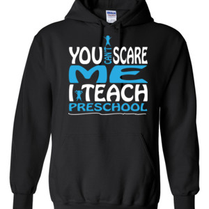 You Can't Scare Me I Teach Preschool - Gildan - 8 oz. 50/50 Hooded Sweatshirt - DTG