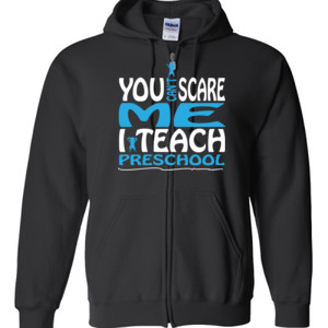 You Can't Scare Me I Teach Preschool - Gildan - Full Zip Hooded Sweatshirt - DTG