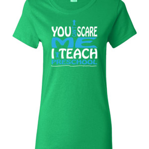 You Can't Scare Me I Teach Preschool - Gildan - Ladies 100% Cotton T Shirt - DTG