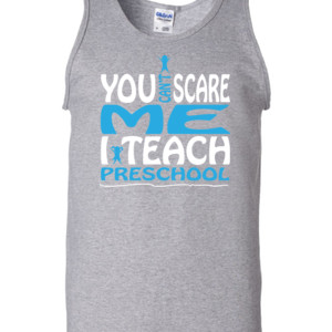 You Can't Scare Me I Teach Preschool - Gildan - 2200 (DTG) - 6oz 100% Cotton Tank Top