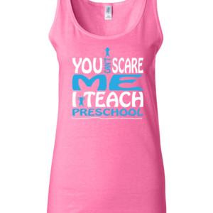 You Can't Scare Me I Teach Preschool - Gildan - 64200L (DTG) 4.5 oz Softstyle ® Junior Fit Tank Top