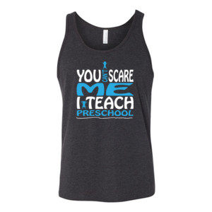You Can't Scare Me I Teach Preschool - Bella Canvas - 3480 (DTG) - Unisex Jersey Tank