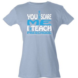 You Can't Scare Me I Teach Preschool - Tultex - Ladies' Slim Fit Fine Jersey Tee (DTG)