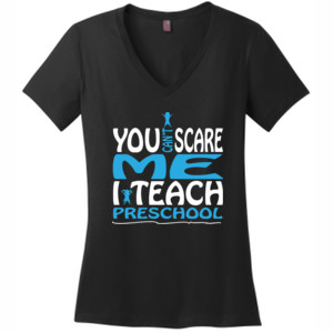 You Can't Scare Me I Teach Preschool - District Made® - Ladies Perfect Weight® V-Neck Tee - DTG