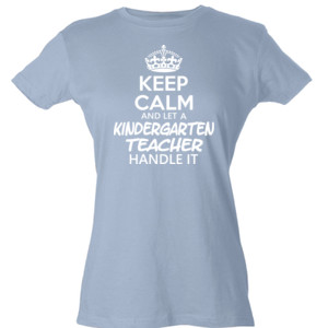 Keep Calm & Let A Kindergarten Teacher Handle It - Tultex - Ladies' Slim Fit Fine Jersey Tee (DTG)