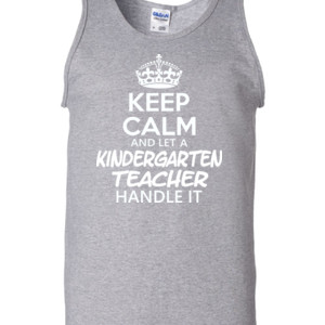 Keep Calm & Let A Kindergarten Teacher Handle It - Gildan - 2200 (DTG) - 6oz 100% Cotton Tank Top
