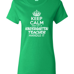 Keep Calm & Let A Kindergarten Teacher Handle It - Gildan - Ladies 100% Cotton T Shirt - DTG