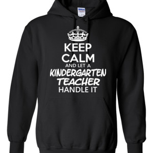 Keep Calm & Let A Kindergarten Teacher Handle It - Gildan - 8 oz. 50/50 Hooded Sweatshirt - DTG