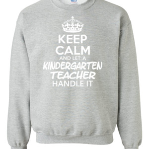 Keep Calm & Let A Kindergarten Teacher Handle It - Gildan - 8oz. 50/50 Crewneck Sweatshirt - DTG