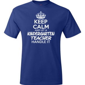 Keep Calm & Let A Kindergarten Teacher Handle It - Hanes - TaglessT-Shirt - DTG