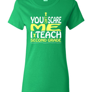 You Can't Scare Me-I Teach Second Grade - Gildan - Ladies 100% Cotton T Shirt - DTG