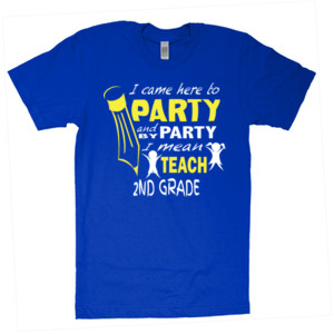 I Came Here To Party - 2nd Grade - American Apparel - Unisex Fine Jersey T-Shirt - DTG