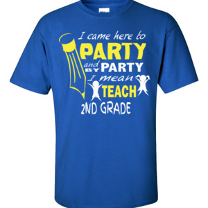 I Came Here To Party - 2nd Grade - Gildan - 6.1oz 100% Cotton T Shirt - DTG