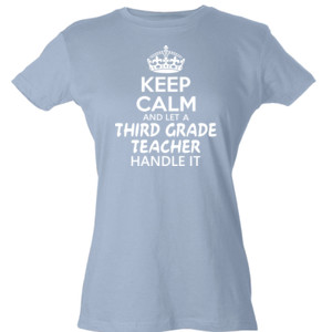Keep Calm & Let A 3rd Grade Teacher Handle It - Tultex - Ladies' Slim Fit Fine Jersey Tee (DTG)
