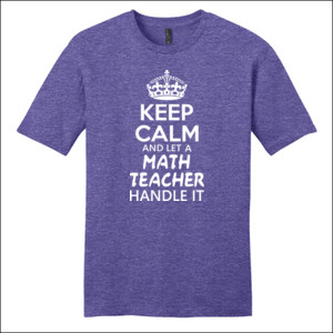 Keep Calm & Let A Math Teacher Handle It - District - Very Important Tee ® - DTG