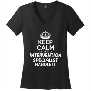 Keep Calm & Let An Intervention Specialist Handle It - District Made® - Ladies Perfect Weight® V-Neck Tee - DTG