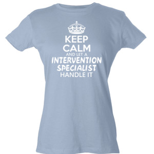 Keep Calm & Let An Intervention Specialist Handle It - Tultex - Ladies' Slim Fit Fine Jersey Tee (DTG)