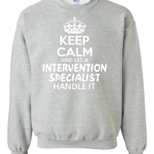 Keep Calm & Let An Intervention Specialist Handle It - Gildan - 8oz. 50/50 Crewneck Sweatshirt - DTG