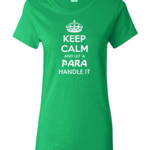 Keep Calm & Let A Para Handle It - Gildan - Ladies 100% Cotton T Shirt - DTG