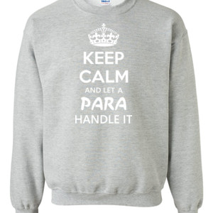 Keep Calm & Let A Para Handle It - Gildan - 8oz. 50/50 Crewneck Sweatshirt - DTG