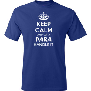 Keep Calm & Let A Para Handle It - Hanes - TaglessT-Shirt - DTG