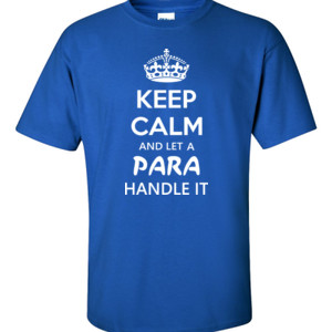 Keep Calm & Let A Para Handle It - Gildan - 6.1oz 100% Cotton T Shirt - DTG