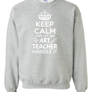Keep Calm & Let An Art Teacher Handle It - Gildan - 8oz. 50/50 Crewneck Sweatshirt - DTG