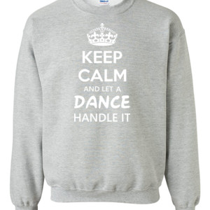 Keep Calm & Let A Dance Teacher Handle It - Gildan - 8oz. 50/50 Crewneck Sweatshirt - DTG