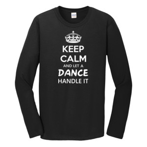 Keep Calm & Let A Dance Teacher Handle It - Gildan - Softstyle ® Long Sleeve T Shirt - DTG