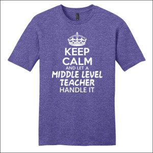 Keep Calm & Let A Middle Level Teacher Handle It - District - Very Important Tee ® - DTG